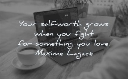 self worth quotes your grows when you fight something love maxime lagace wisdom laptop
