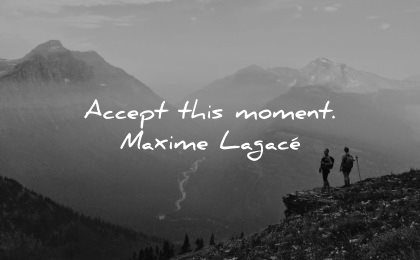 serenity quotes accept this moment maxime lagace wisdom nature mountain people