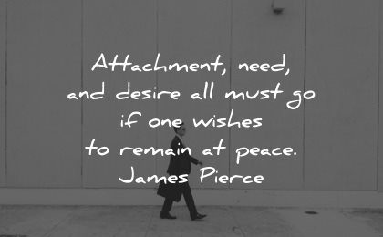 serenity quotes attachment need desire must wishes remain peace james pierce wisdom man walking