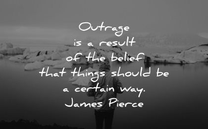 serenity quotes outrage result belief things should certain way james pierce wisdom man water ice nature