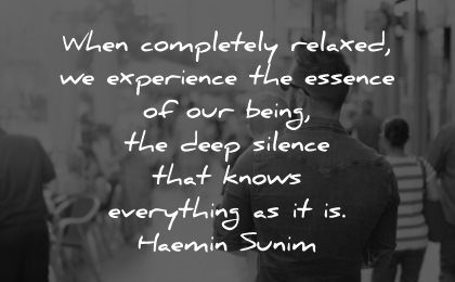 serenity quotes completely relaxed experience essence being deep silence knows everything haemin sunim wisdom