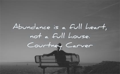 short inspirational quotes abundance full heart not house courtney carver wisdom woman bench sitting relax