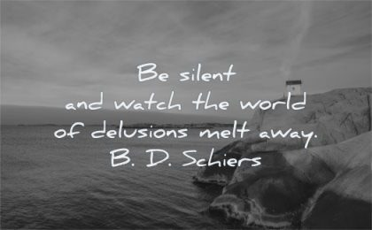 short inspirational quotes silent watch world delusions melt away bd schiers wisdom water cabin rocks