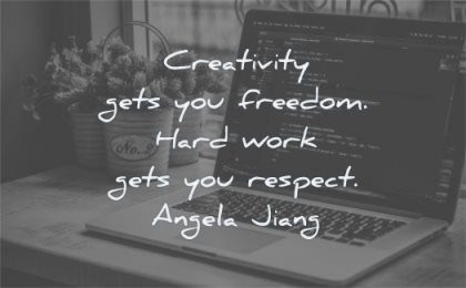 short inspirational quotes creativity gets you freedom hard work respect angela jiang wisdom laptop