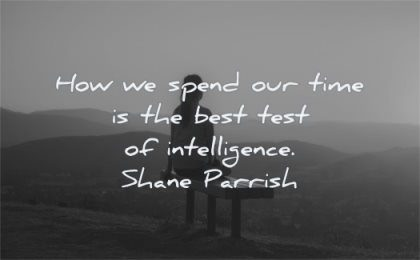 short inspirational quotes how spend out time best test intelligence shane parrish wisdom woman sitting bench