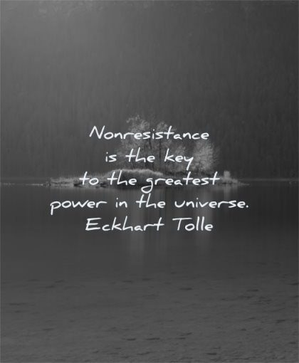 short inspirational quotes non resistence key greatest power universe eckhart tolle wisdom island nature lake