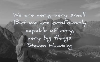 short inspirational quotes are very small but profoundly capable big things steven hawking wisdom nature islands water