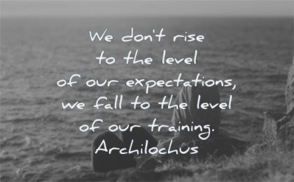 short inspirational quotes dont rise level expectations fall training achilochus wisdom water man sitting