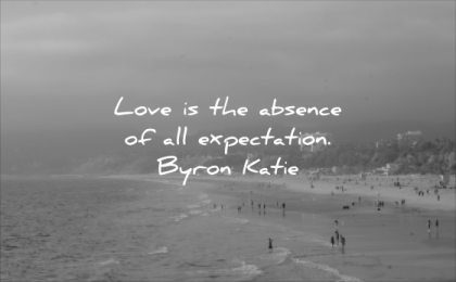 short love quotes absence all expectation byron katie wisdom