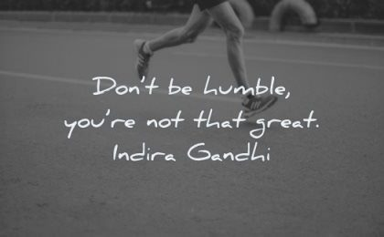 short quotes dont humble you are that great indira gandhi wisdom running