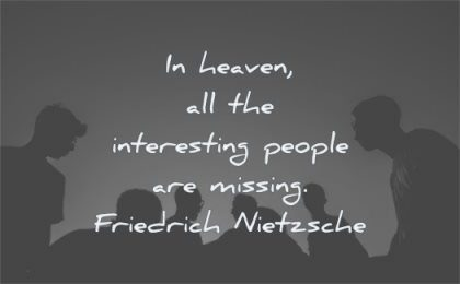 short quotes heaven all interesting people missing friedrich nietzsche wisdom silhouette