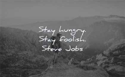 short quotes stay hungry foolish steve jobs wisdom man nature mountain