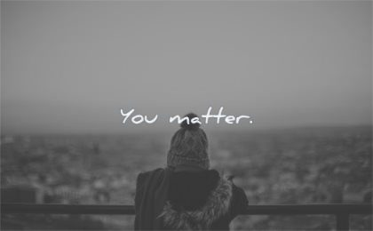 short quotes you matter wisdom