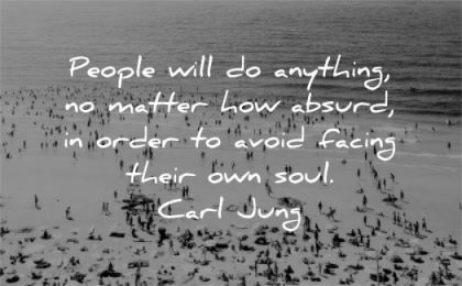 silence quotes people will anything matter absurd order avoid facing their soul carl jung wisdom beach