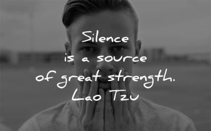 silence quotes source great strength lao tzu wisdom man looking