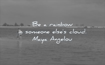 simple quotes rainbox someone elses cloud maya angelou wisdom beach sea people