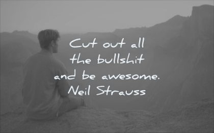 simple quotes cut out all bullshit awesome neil strauss wisdom man sitting rock mountain solitude