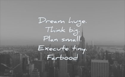 simple quotes dream huge think big plan small execute tiny farbood wisdom newyork city sky