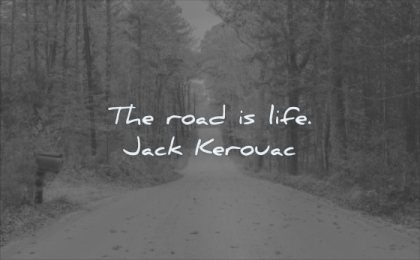 simple quotes road life jack kerouac wisdom path nature trees