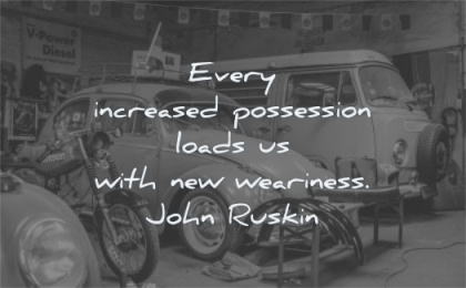 simplicity quotes every increased possession loads with weariness john ruskin wisdom car garage