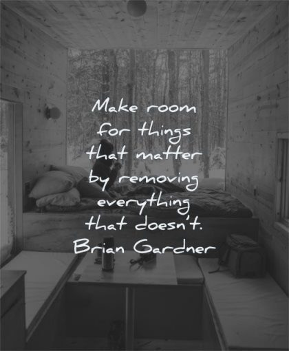 simplicity quotes make room things matter removing everything doesnt brian gardner wisdom woman sitting