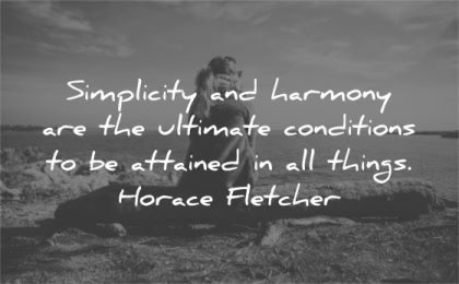 simplicity quotes harmony ultimate conditions attainted things horace fletcher wisdom woman sitting nature