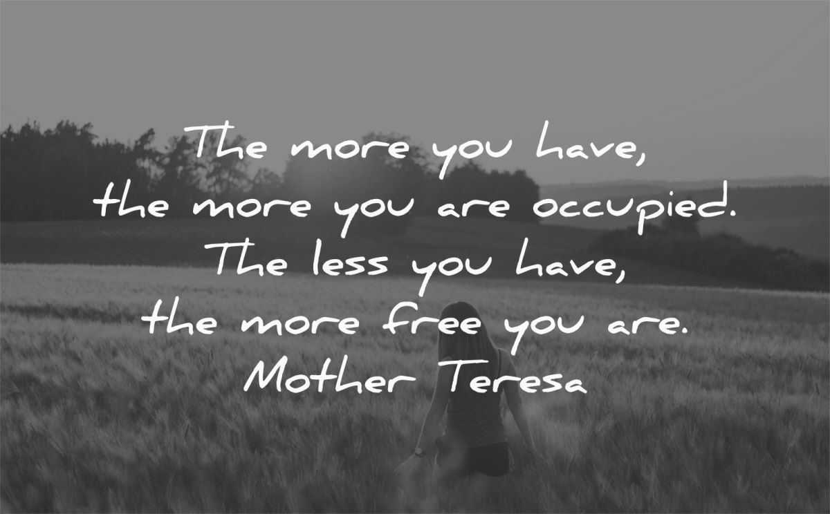 simplicity quotes more you have are occupied less free mother teresa wisdom quotes