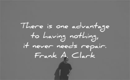 simplicity quotes advantage having nothing never needs repair frank clark wisdom man