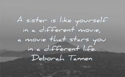 sister quotes like yourself different movie life deborah tannen wisdom nature