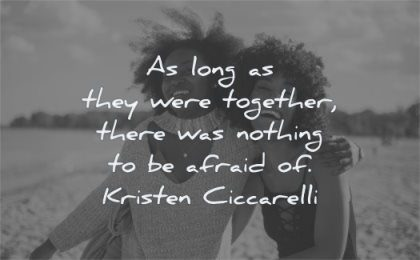 sister quotes together there nothing afraid kristen ciccarelli wisdom