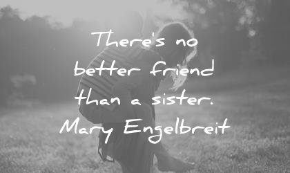 sister quotes theres better friend than mary engelbreit wisdom