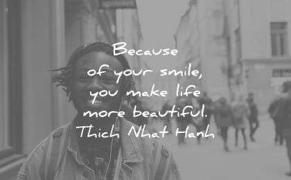 smile quotes because your you make life more beautiful thich nhat hanh wisdom