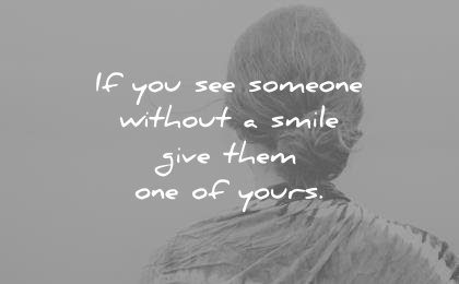 smile quotes if you see someone without a smile give them one of yours unknown wisdom quotes