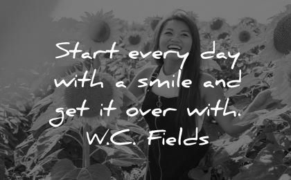 smile quotes start every day with get over with wc fields wisdom asian woman