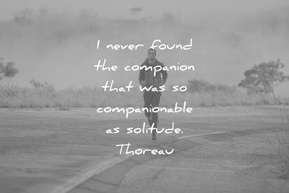solitude quotes never found companion that was companionable henry david thoreau wisdom