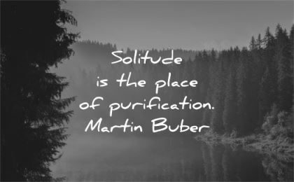 solitude quotes place purification martin buber wisdom nature water lake