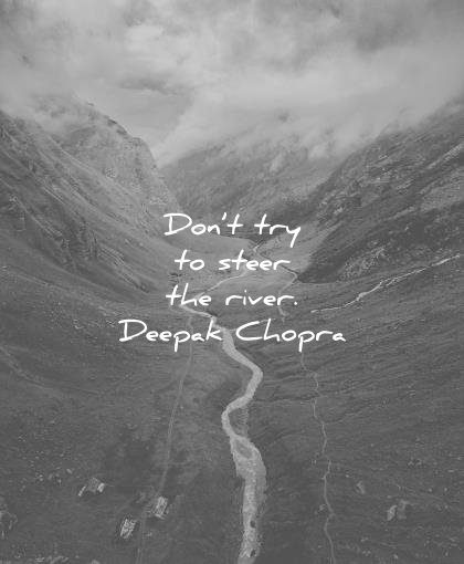 spiritual quotes dont try steer the river deepak chopra wisdom