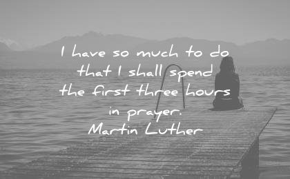 spiritual quotes have much that shall spend first three hours prayer martin luther wisdom