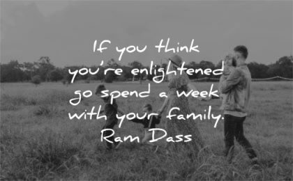 spiritual quotes think you enlightened spend week your family ram dass wisdom