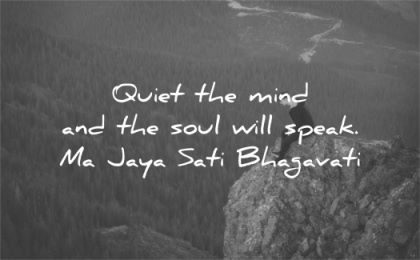 spiritual quotes quiet mind soul will speak ma jaya sati bhagavati wisdom man mountain nature