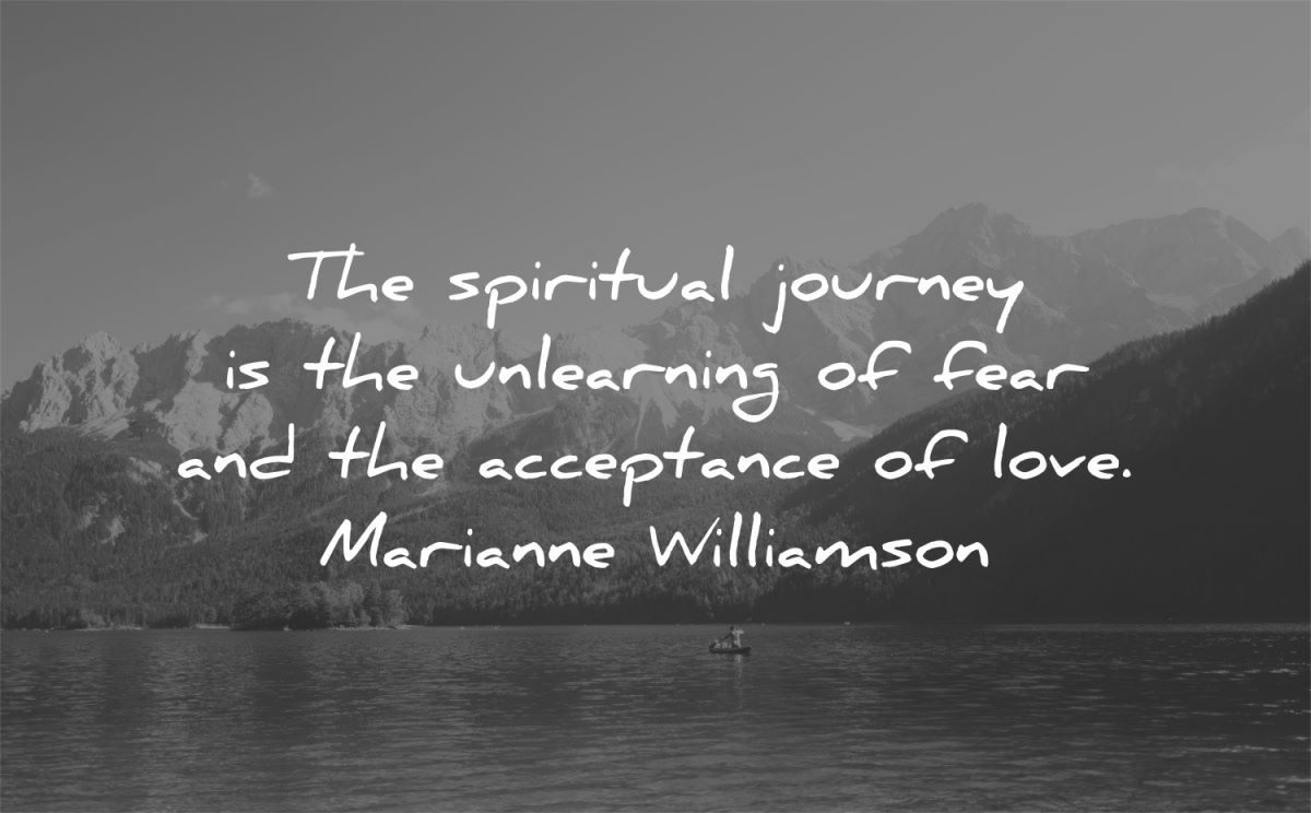 spiritual quotes journey unlearning fear acceptance love marianne williamson wisdom lake nature mountains