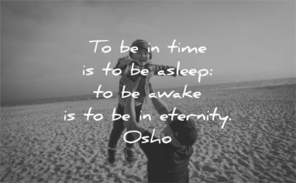 spiritual quotes time asleep awake eternity osho wisdom father son beach play