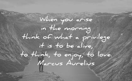 spiritual quotes when you arise morning think what privilege alive think enjoy love marcus aurelius wisdom