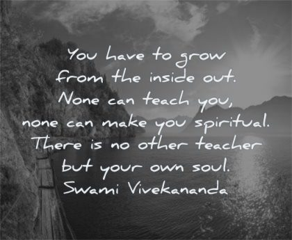 spiritual quotes you have grow from inside out none teach make spiritual swami vivekananda wisdom water sun