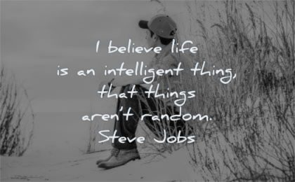 steve jobs quotes believe life intelligent thing that things arent random wisdom man sitting