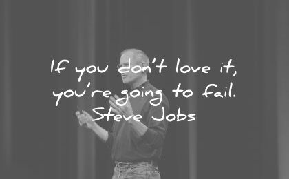 steve jobs quotes you dont love going fail wisdom