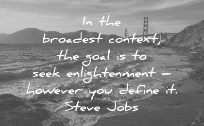 steve jobs quotes broadest context goal seek enlightenment however you define wisdom