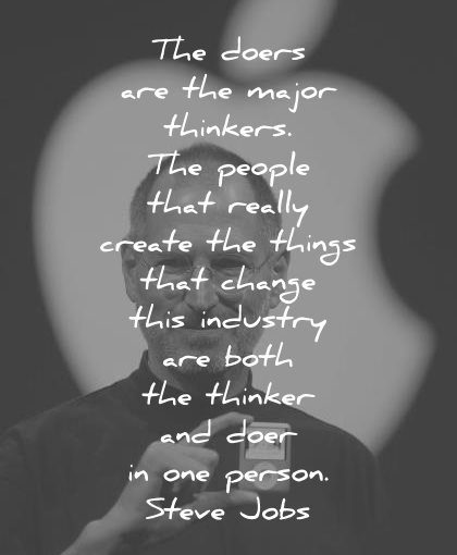 steve jobs quotes major thinkers people really create things change industry both thinker doer one person wisdom