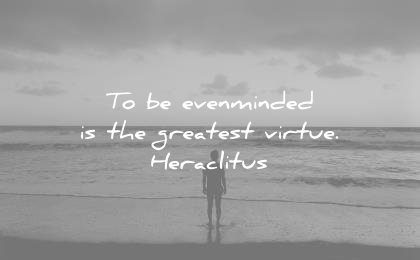 stoic quotes evenminded greatest virtue heraclitus wisdom