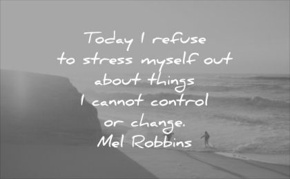 stress quotes today refuse myself about things cannot control change mel robbins wisdom